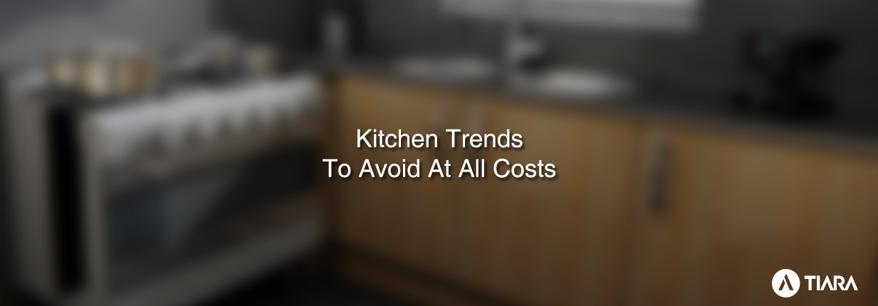 Kitchen Trends To Avoid At All Costs-Tiara Furniture Systems Ahmedabad-Gujarat